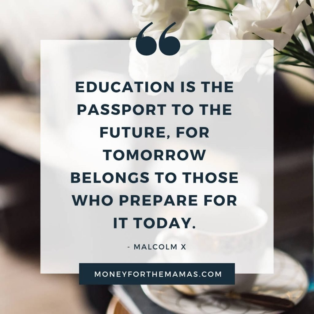 -Financial Literacy- Education is the passport to the future, for tomorrow belongs to those who prepare today.  -Malcolm X